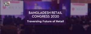BANGLADESH RETAIL CONGRESS 2020: TRAVERSING FUTURE OF RETAIL
