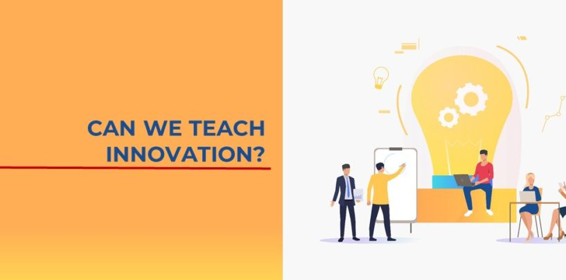 CAN WE TEACH INNOVATION?