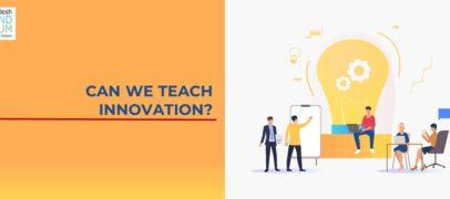 CAN WE TEACH INNOVATION?