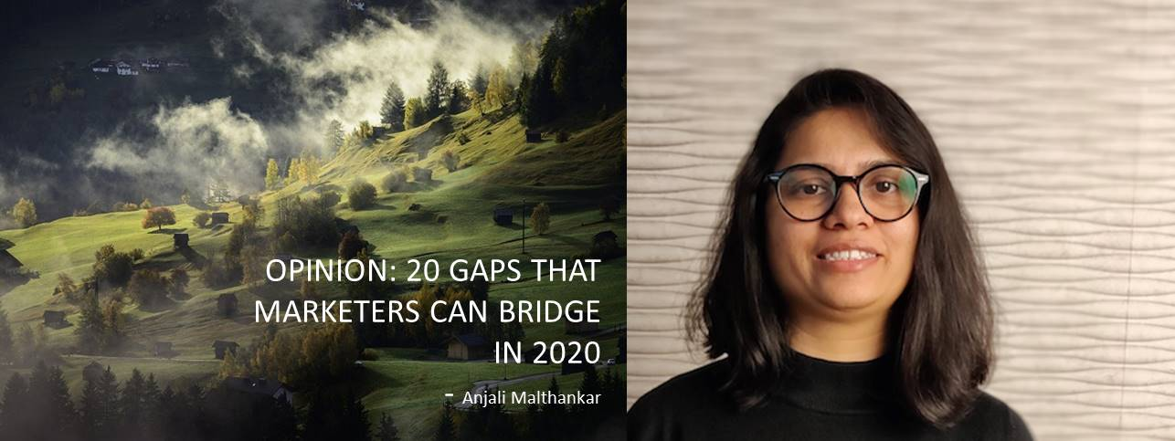 OPINION: 20 GAPS THAT MARKETERS CAN BRIDGE IN 2020