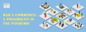 B2B E-COMMERCE: A POSSIBILITY IN THE PANDEMIC