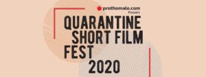 QUARANTINE SHORT FILM FEST BY PROTHOMALO.COM