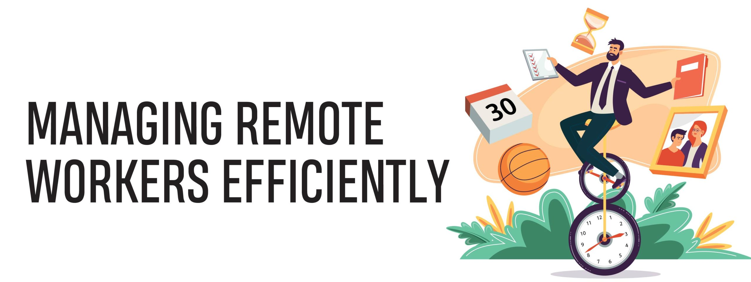 MANAGING REMOTE WORKERS EFFICIENTLY