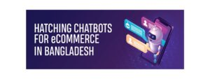 Hatching Chatbots for eCommerce in Bangladesh