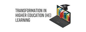 Read more about the article TRANSFORMATION IN HIGHER EDUCATION (HE) LEARNING