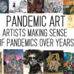 Pandemic Art: Artists Making Sense of Pandemics over Years