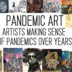 Pandemic Art: Artists Making Sense of Pandemics over Years