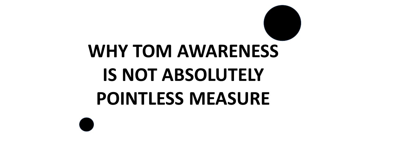 Why TOM Awareness is NOT Absolutely Pointless Measure