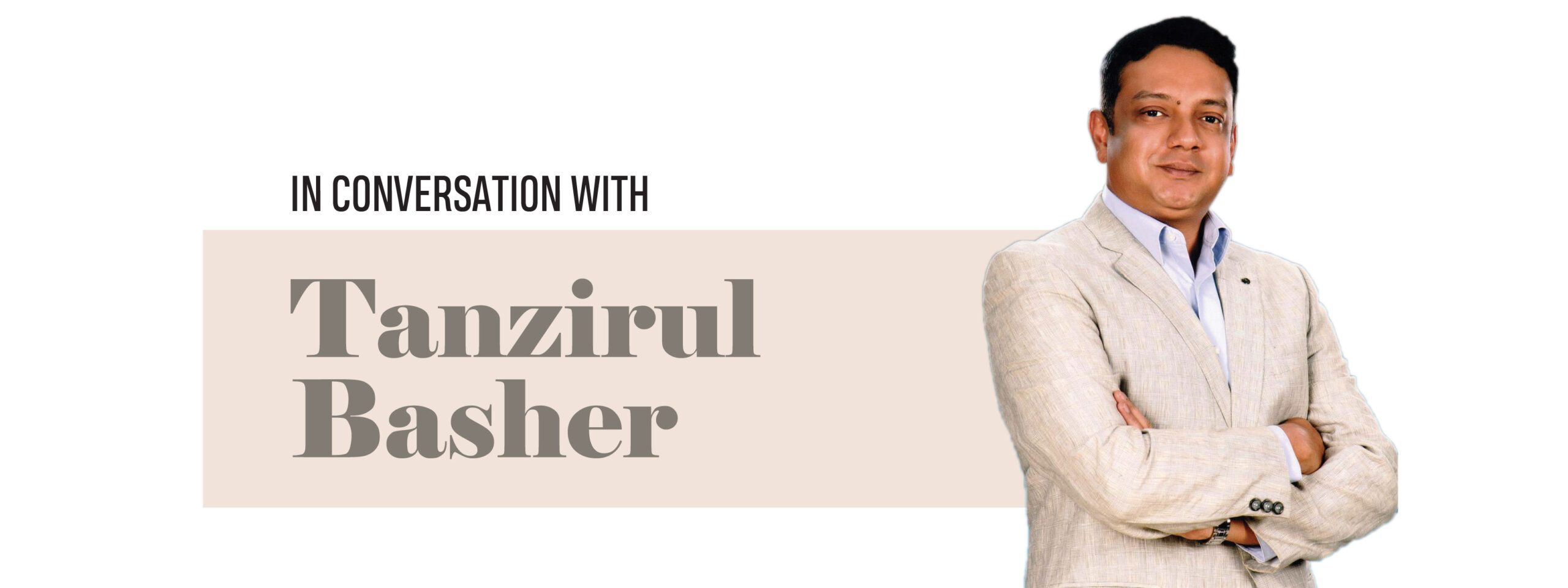 IN CONVERSATION WITH TANZIRUL BASHER