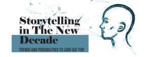STORYTELLING IN THE NEW DECADE