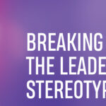 BREAKING THE LEADERSHIP STEREOTYPE