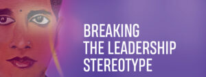 BREAKING THE LEADERSHIP STEREOTYPE