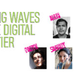 MAKING WAVES IN THE DIGITAL FRONTIER