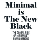 MINIMAL IS THE NEW BLACK THE GLOBAL RISE OF MINIMALIST BRAND DESIGNS