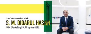 IN CONVERSATION WITH S.M. DIDARUL HASAN